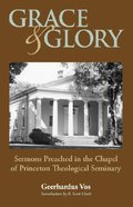 Grace and Glory: Sermons Preached in the Chapel of Princeton Theological Seminary Paperback