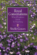 Royal Conversations - When Daughters Speak to Their King Paperback