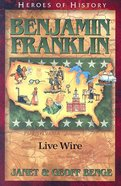 Benjamin Franklin - a Useful Life (Heroes Of History Series) Paperback
