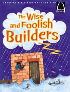The Wise and Foolish Builders (Arch Books Series) Paperback