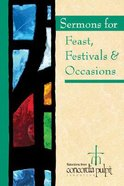Concordia Pulpit: Sermons For Feasts, Festivals, & Special Occasions