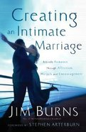 Creating An Intimate Marriage: Rekindle Romance Through Affection, Warmth and Encouragement Paperback
