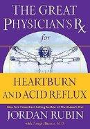 Great Physician's Rx For Heartburn and Acid Reflux (Prescription) Hardback