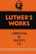The Christian in Society 3 (#46 in Luther's Works Series) Hardback