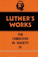 The Christian in Society 4 (#47 in Luther's Works Series) Hardback