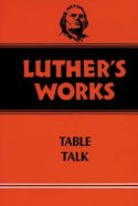 Luther's Table Talks (#54 in Luther's Works Series) Hardback