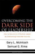 Overcoming the Dark Side of Leadership: How to Become An Effective Leader By Confronting Potential Failures Paperback