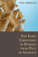 The Early Christians in Ephesus From Paul to Ignatius Paperback