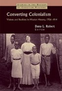 Converting Colonialism (Studies In The History Of Christian Missions Series) Paperback