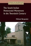 The South Indian Pentecostal Movement in the Twentieth Century (Studies In The History Of Christian Missions Series) Paperback