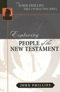 Exploring People of the New Testament (John Phillips Bible Characters Series) Hardback
