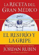 La Receta Del Medico Para El Resfrio Y La Gripe (The Great Physician's Rx For Colds And Flu) Paperback