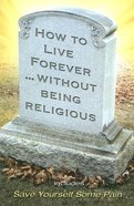How to Live Forever Without Being Religious (Large Print Edition)