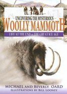 Uncovering the Mysterious Woolly Mammoth Hardback