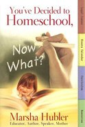 You've Decided to Homeschool, Now What? Paperback