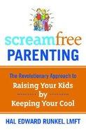 Screamfree Parenting Hardback