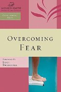 Overcoming Fear (Women Of Faith Bible Study Series) Paperback