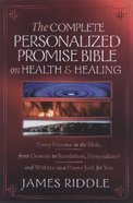 The Complete Personalized Promise Bible on Health and Healing: Every Healing Scripture Promise Personalized and Written as a Prayer Just For You!