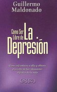 Como Ser Libre De La Depresion (Overcoming Depression) Paperback