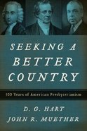 Seeking a Better Country: 300 Years of American Presbyterianism Paperback
