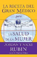 La Receta Del Gran Medico Para La Salud De La Mujer (Great Physician's Rx For Women's Health) Paperback