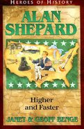 Alan Shepard - Higher and Faster (Heroes Of History Series) Paperback