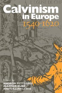 Calvinism in Europe 1540-1620