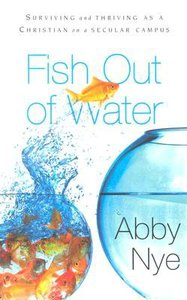 Fish Out of Water: Surviving and Thriving as a Christian in a Secular Campus