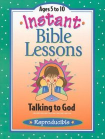 Instant Bible Lessons: Talking to God (Reproducible)