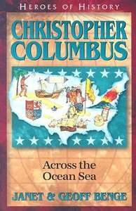 Christopher Columbus - Across the Ocean Sea (Heroes Of History Series)