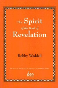 The Spirit of the Book of Revelation (#30 in Journal Of Pentecostal Theology Supplement Series)
