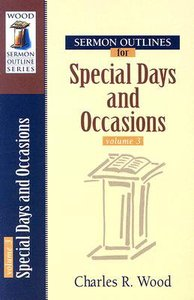 Special Days and Occasions (Volume 3) (Wood Sermon Outline Series)