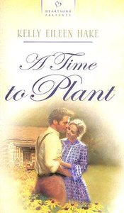 A Time to Plant (Heartsong Series)