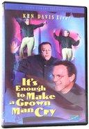 It's Enough to Make a Grown Man Cry (Ken Davis Live Series) DVD
