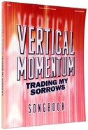 Vertical Momentum: Trading My Sorrows Songbook Paperback