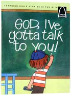 God, I've Gotta Talk to You (Arch Books Series) Paperback