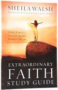Extraordinary Faith Study Guide (Women Of Faith Annual Workbook Series) Paperback