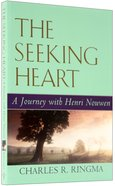 The Seeking Heart: A Journey With Henri Nouwen Paperback