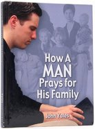 How a Man Prays For His Family Hardback