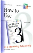 How to Use the 3 Colors of Ministry in Your Mentoring Relationship (Mentor's Guide) (Ncd Discipleship Resources Series) Paperback