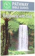 Beginning With God - Genesis 1-12 (Include Leader's Notes) (Pathway Bible Guides Series) Paperback