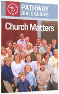 Church Matters - 1 Corinthians 1-7 (Include Leaders Notes) (Pathway Bible Guides Series)