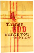Four Things God Wants You to Know ESV (Pack Of 25) Booklet