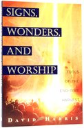 Signs, Wonders, and Worship