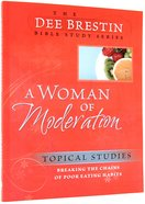 A Woman of Moderation (Dee Brestin Bible Study Series)