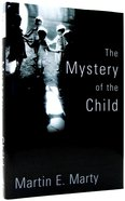 The Mystery of the Child (Religion, Marriage And Family Series) Hardback