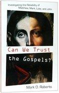 Can We Trust the Gospels? Paperback