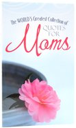 The World's Greatest Collection of Quotes For Moms Paperback
