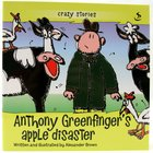 Anthony Greenfingers Apple Disaster (Crazy Stories) (Crazy Stories Series)