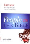 Samson - Man of Strength, Man of Weakness (People In The Bible Series) Paperback